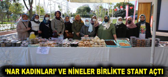 'NAR KADINLARI' VE NİNELER BİRLİKTE STANT AÇTI