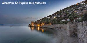Alanya'nın En Popüler Tatil Noktaları