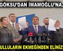 """GÖKSU: """"İSTANBULLULARIN EKMEĞİNDEN ELİNİZİ ÇEKİN!"""""""
